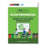 Guía para elaborar el Plan Provincial de Gestión Integral de Residuos Sólidos Municipales