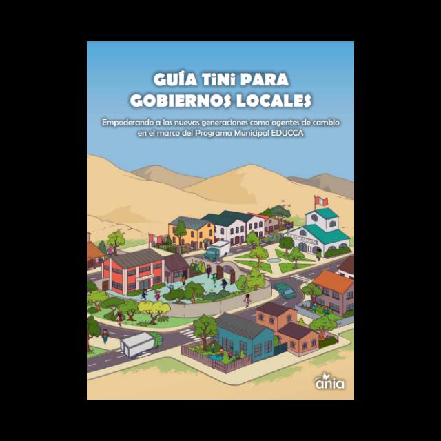 Guía TiNi para gobiernos locales. Empoderando a las nuevas generaciones como agentes de cambio en el marco del Programa Municipal EDUCCA